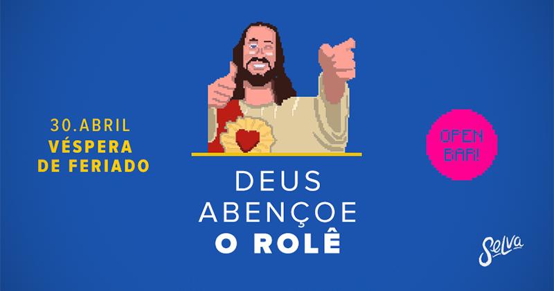 Deus O Abencoe: Deus Abençoe O Rolê! ♥ Open Bar! ♥ Véspera De Feriado (30